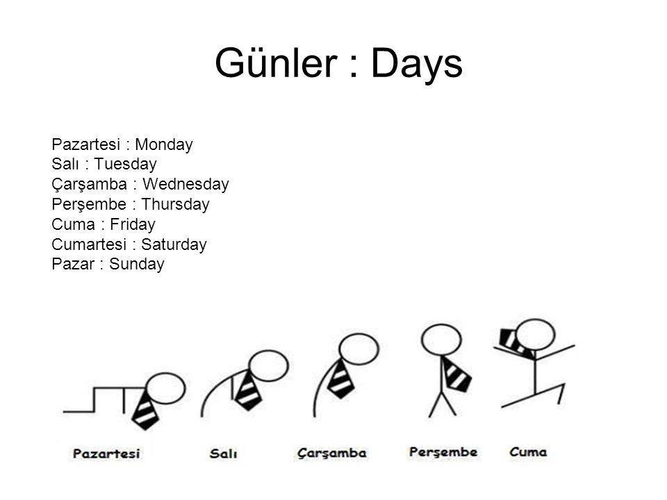 Günler : Days Pazartesi : Monday Salı : Tuesday Çarşamba : Wednesday Perşembe : Thursday Cuma : Friday Cumartesi : Saturday Pazar : Sunday