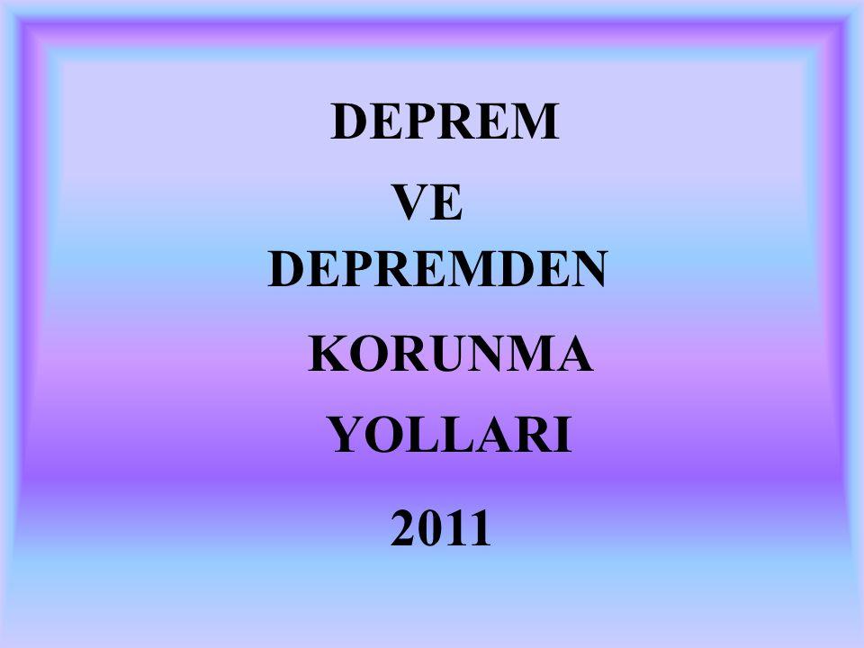 DEPREM VE DEPREMDEN KORUNMA YOLLARI 2011