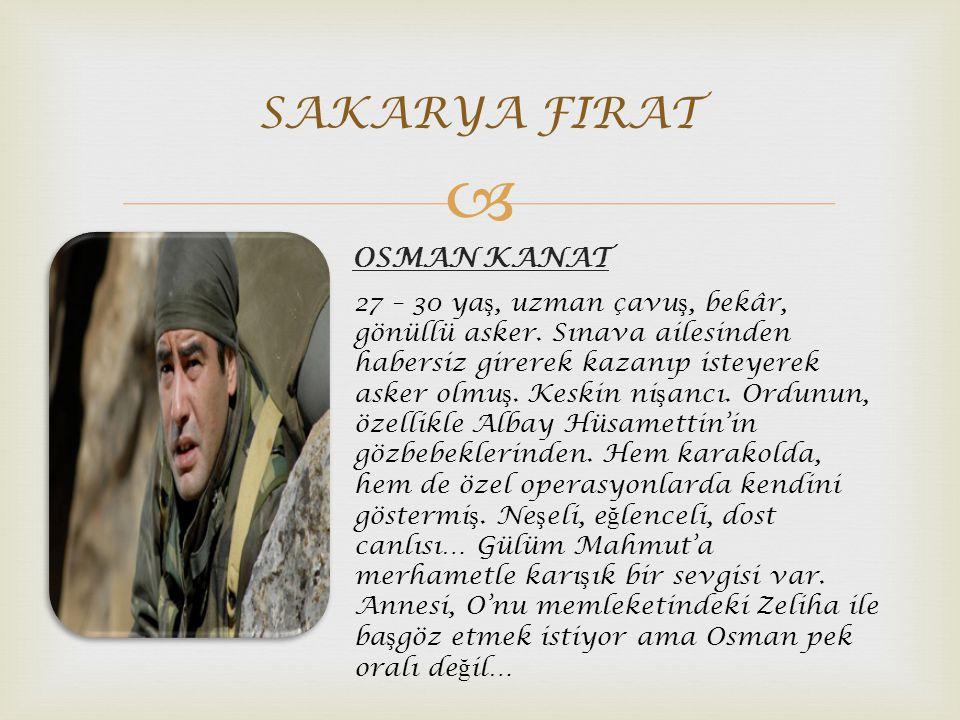  OSMAN KANAT SAKARYA FIRAT 27 – 30 ya ş, uzman çavu ş, bekâr, gönüllü asker.