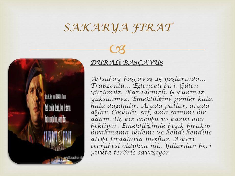  DURAL İ BA Ş ÇAVU Ş Astsubay ba ş çavu ş 45 ya ş larında… Trabzonlu… E ğ lenceli biri.