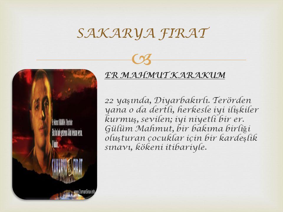  ER MAHMUT KARAKUM 22 ya ş ında, Diyarbakırlı.