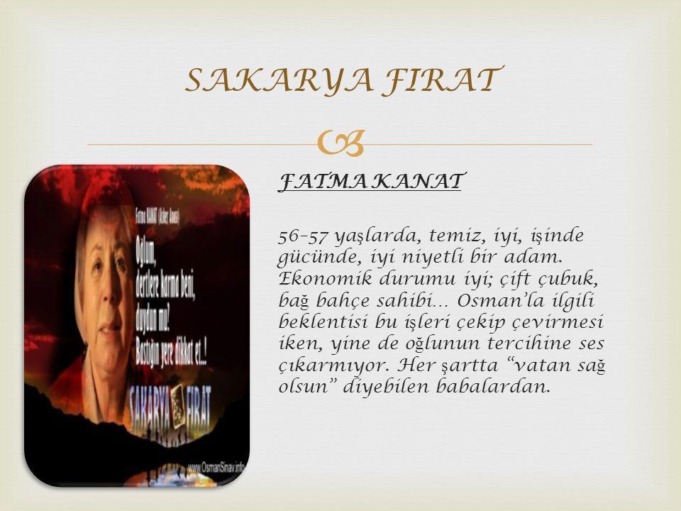 FATMA KANAT 56–57 ya ş larda, temiz, iyi, i ş inde gücünde, iyi niyetli bir adam.