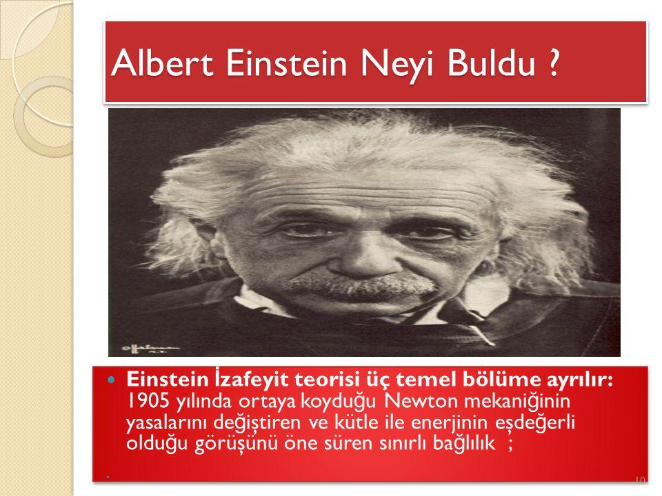 Albert Einstein Neyi Buldu ? Einstein İ zafeyit teorisi üç temel bölüme ayrılır: 1905 yılında ortaya koydu ğ u Newton mekani ğ inin yasalarını de ğ iş