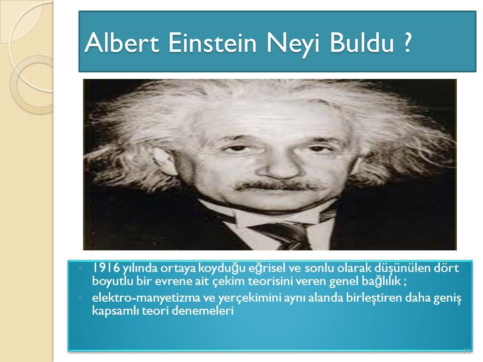 Albert Einstein Neyi Buldu ? 1916 yılında ortaya koydu ğ u e ğ risel ve sonlu olarak düşünülen dört boyutlu bir evrene ait çekim teorisini veren genel