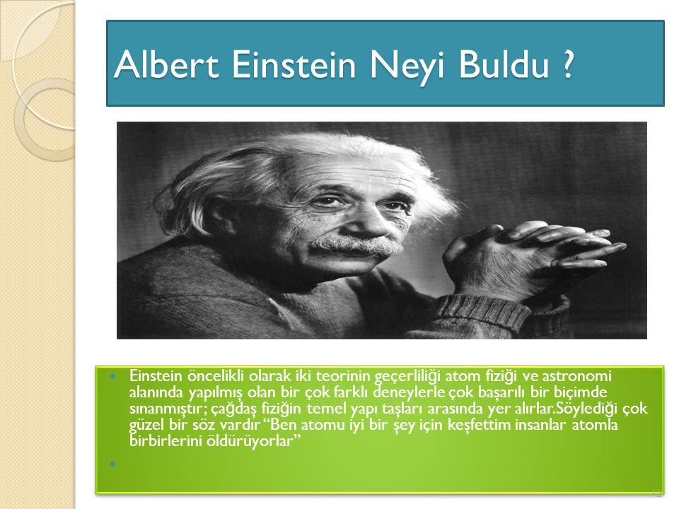 Albert Einstein Neyi Buldu ? Einstein öncelikli olarak iki teorinin geçerlili ğ i atom fizi ğ i ve astronomi alanında yapılmış olan bir çok farklı den