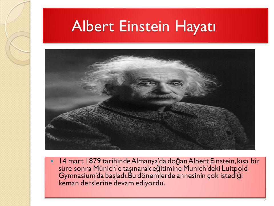 Albert Einstein Hayatı Albert Einstein Hayatı 14 mart 1879 tarihinde Almanya'da do ğ an Albert Einstein, kısa bir süre sonra Münich'e taşınarak e ğ it