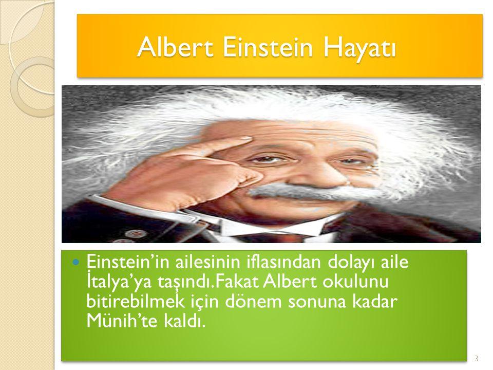 Albert Einstein Hayatı Albert Einstein Hayatı Albert Einstein Hayatı Einstein'in ailesinin iflasından dolayı aile İ talya'ya taşındı.Fakat Albert okul