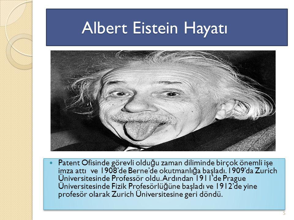 Albert Eistein Hayatı Albert Eistein Hayatı Patent Ofisinde görevli oldu ğ u zaman diliminde birçok önemli işe imza attı ve 1908'de Berne'de okutmanlı