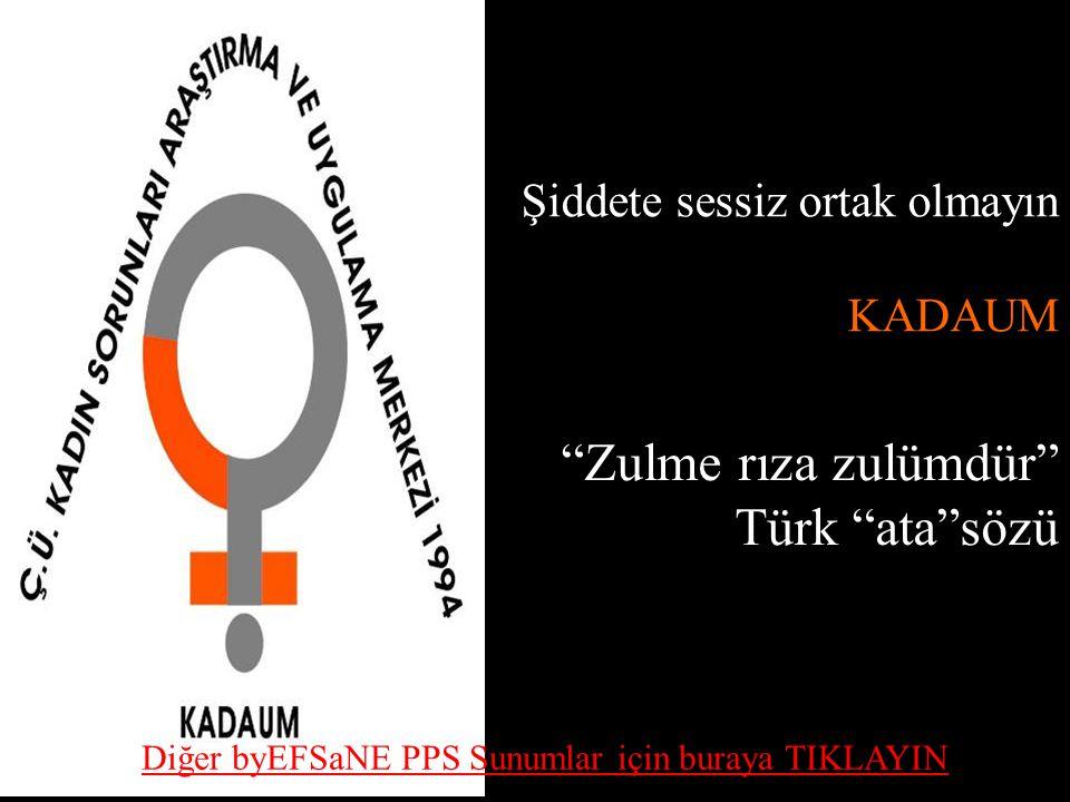 """Şiddete sessiz ortak olmayın KADAUM """"Zulme rıza zulümdür"""" Türk """"ata""""sözü Diğer byEFSaNE PPS Sunumlar için buraya TIKLAYIN"""