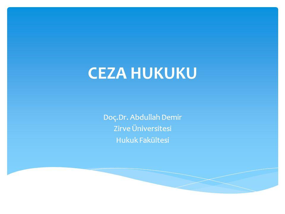 CEZA HUKUKU Doç.Dr. Abdullah Demir Zirve Üniversitesi Hukuk Fakültesi