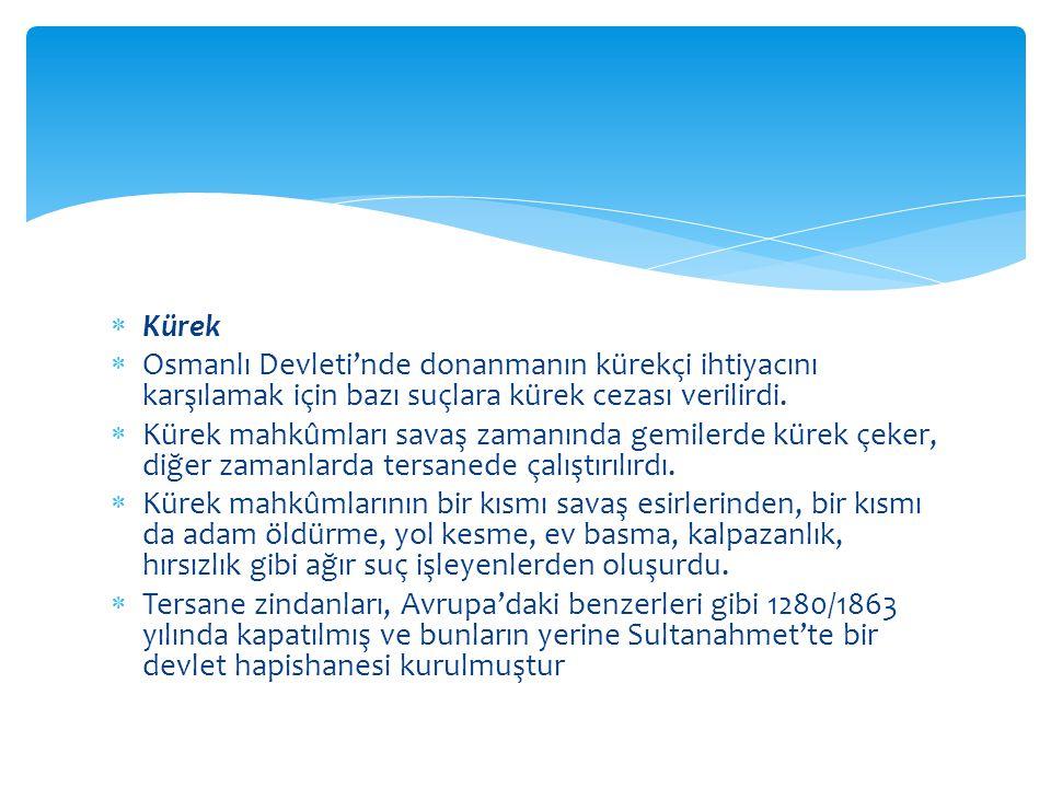  Kürek  Osmanlı Devleti'nde donanmanın kürekçi ihtiyacını karşılamak için bazı suçlara kürek cezası verilirdi.