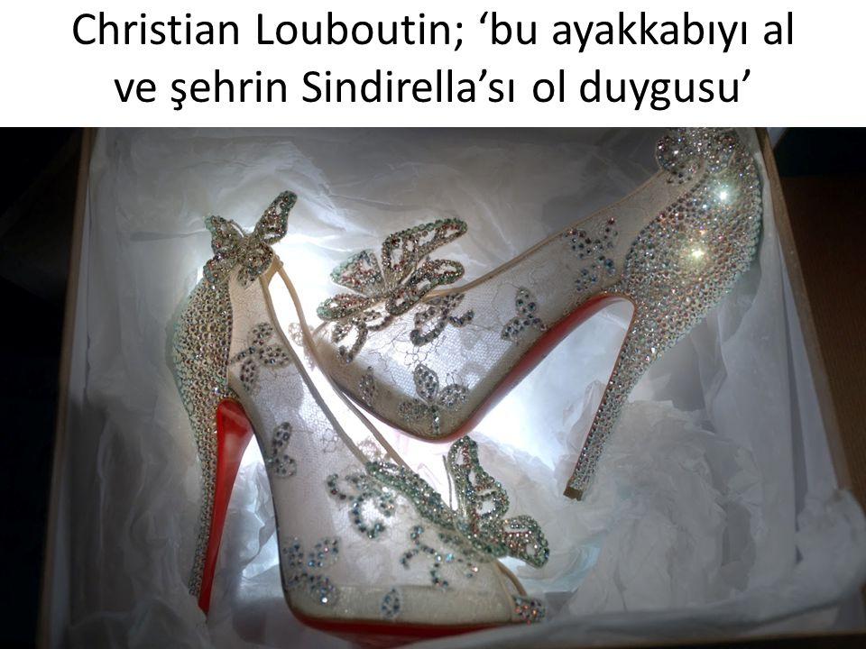 Christian Louboutin; 'bu ayakkabıyı al ve şehrin Sindirella'sı ol duygusu'