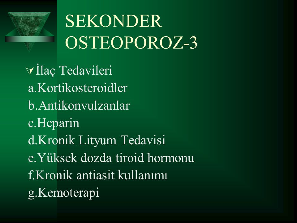 SEKONDER OSTEOPOROZ-2  Hematolojik Hastalıklar a. Multple myelom b.Lenfoma c.Lösemi d.Sistemik mastoistozis Genetik Hastalıklar a.Osteogenesiz İmperf