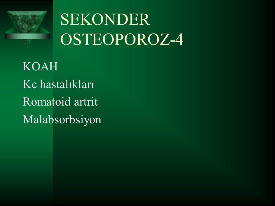 SEKONDER OSTEOPOROZ-3  İlaç Tedavileri a.Kortikosteroidler b.Antikonvulzanlar c.Heparin d.Kronik Lityum Tedavisi e.Yüksek dozda tiroid hormonu f.Kronik antiasit kullanımı g.Kemoterapi
