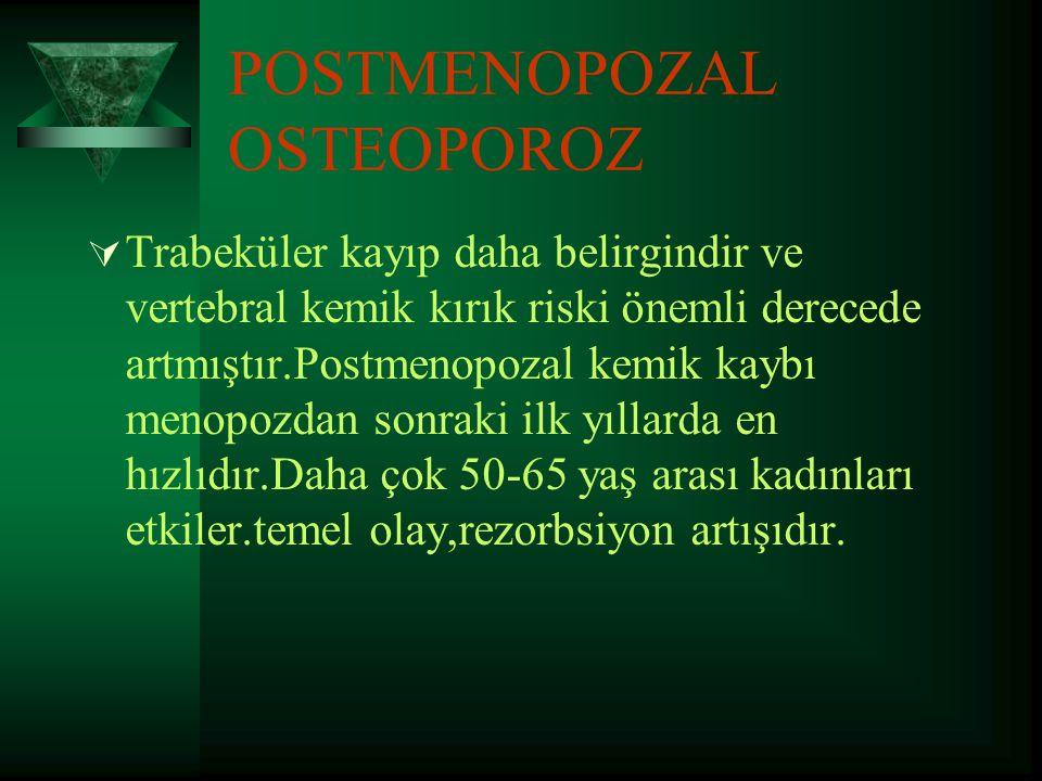 PATOGENEZDE SON GÖRÜŞLER  Yüksek dönüşüm hızlı tip:Kemikte yıkım(rezorbsiyon) artmış,yeniden oluşum(formasyon) azalmıştır.Örnek post menopozal osteoporoz.