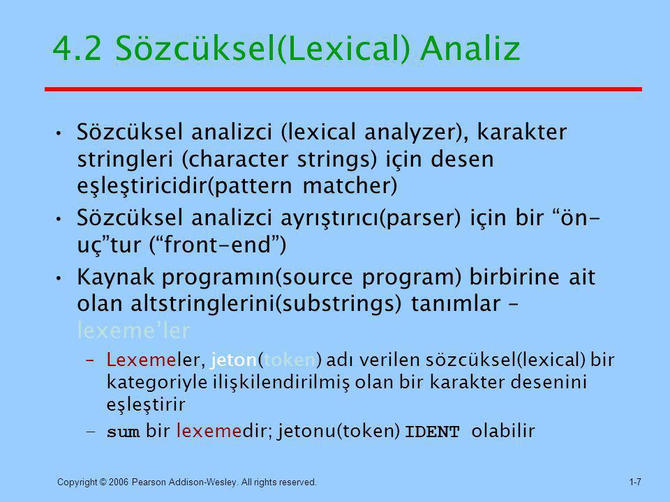 Copyright © 2006 Pearson Addison-Wesley. All rights reserved.1-7 4.2 Sözcüksel(Lexical) Analiz Sözcüksel analizci (lexical analyzer), karakter stringl