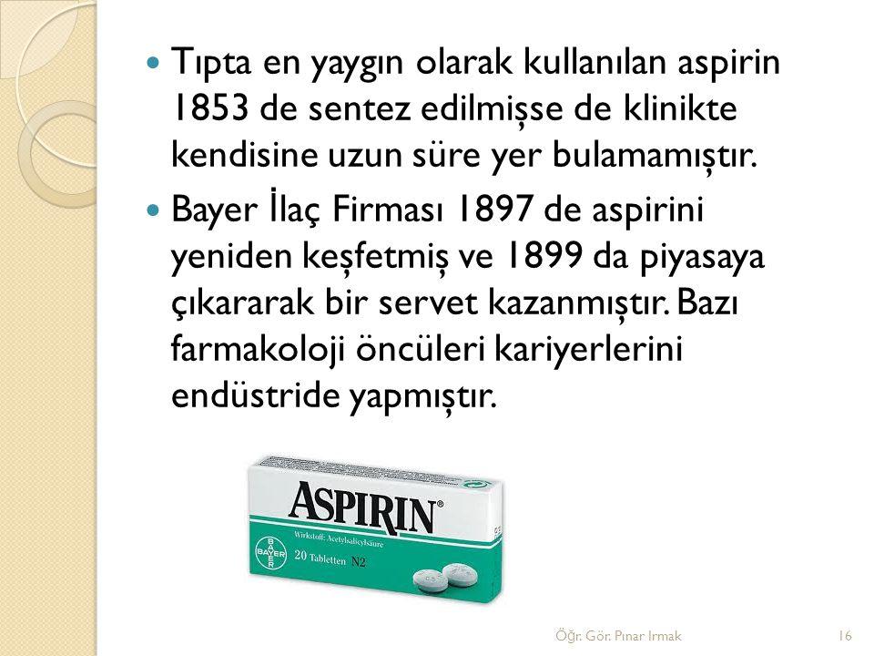 Tıpta en yaygın olarak kullanılan aspirin 1853 de sentez edilmişse de klinikte kendisine uzun süre yer bulamamıştır. Bayer İ laç Firması 1897 de aspir