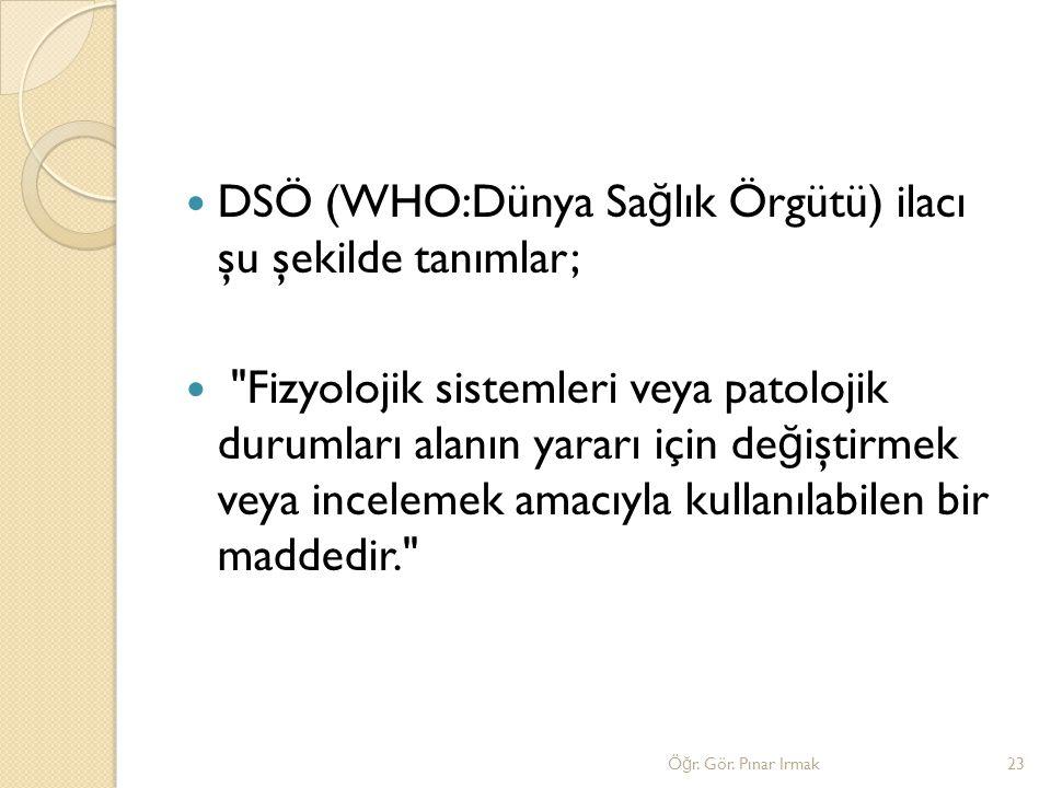 DSÖ (WHO:Dünya Sa ğ lık Örgütü) ilacı şu şekilde tanımlar;