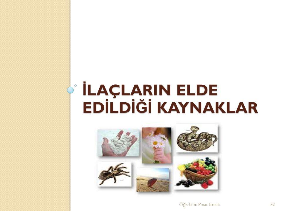 İ LAÇLARIN ELDE ED İ LD İĞİ KAYNAKLAR Ö ğ r. Gör. Pınar Irmak32