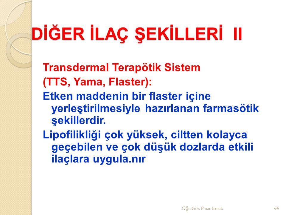 DİĞER İLAÇ ŞEKİLLERİ II Transdermal Terapötik Sistem (TTS, Yama, Flaster): Etken maddenin bir flaster içine yerleştirilmesiyle hazırlanan farmasötik ş