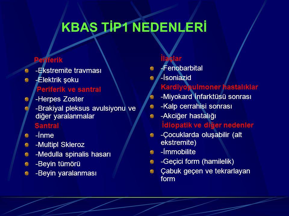KBAS TİP1 NEDENLERİ Periferik -Ekstremite travması -Elektrik şoku Periferik ve santral -Herpes Zoster -Brakiyal pleksus avulsiyonu ve diğer yaralanmal