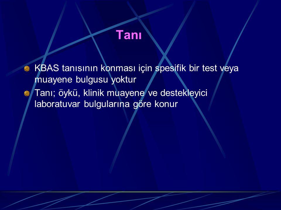 Tanı KBAS tanısının konması için spesifik bir test veya muayene bulgusu yoktur Tanı; öykü, klinik muayene ve destekleyici laboratuvar bulgularına göre