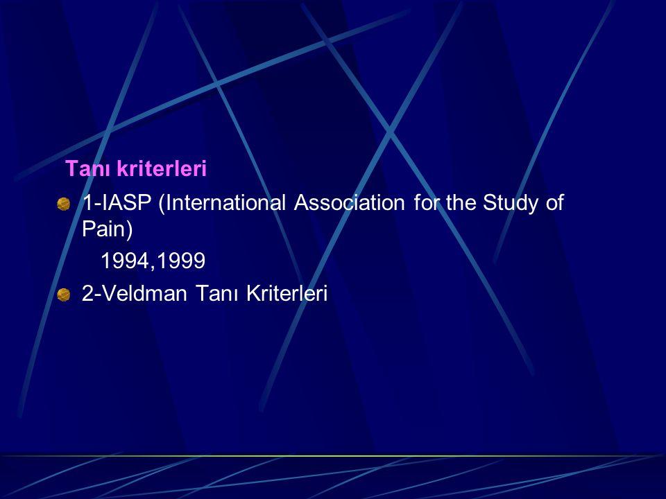 Tanı kriterleri 1-IASP (International Association for the Study of Pain) 1994,1999 2-Veldman Tanı Kriterleri