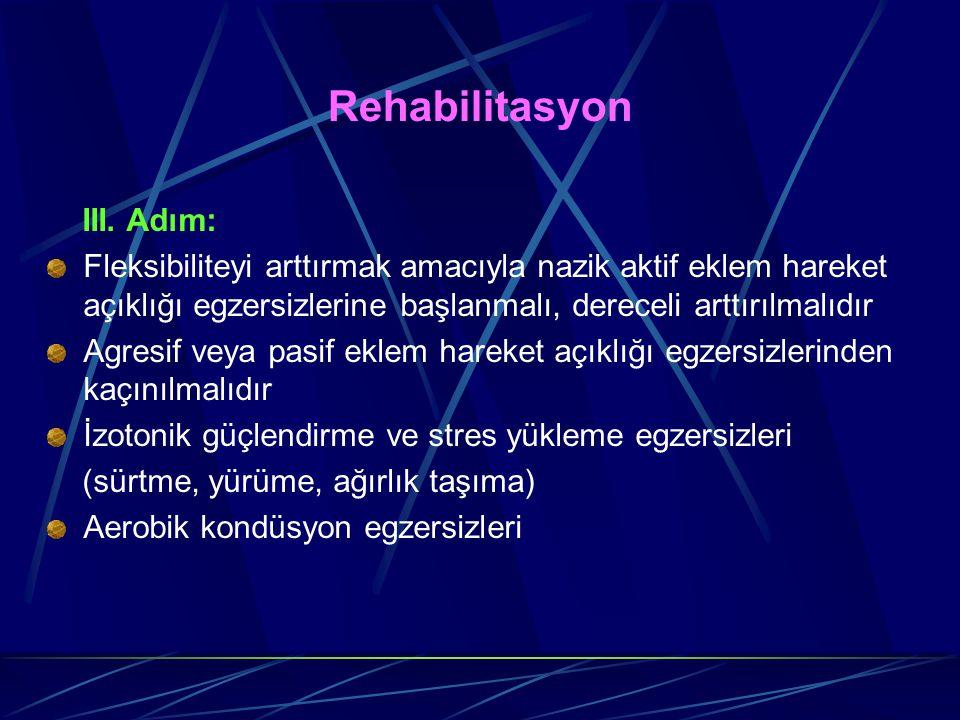 Rehabilitasyon III. Adım: Fleksibiliteyi arttırmak amacıyla nazik aktif eklem hareket açıklığı egzersizlerine başlanmalı, dereceli arttırılmalıdır Agr