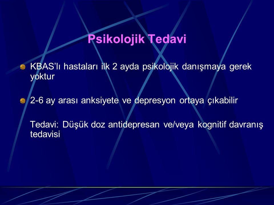 Psikolojik Tedavi KBAS'lı hastaları ilk 2 ayda psikolojik danışmaya gerek yoktur 2-6 ay arası anksiyete ve depresyon ortaya çıkabilir Tedavi: Düşük do