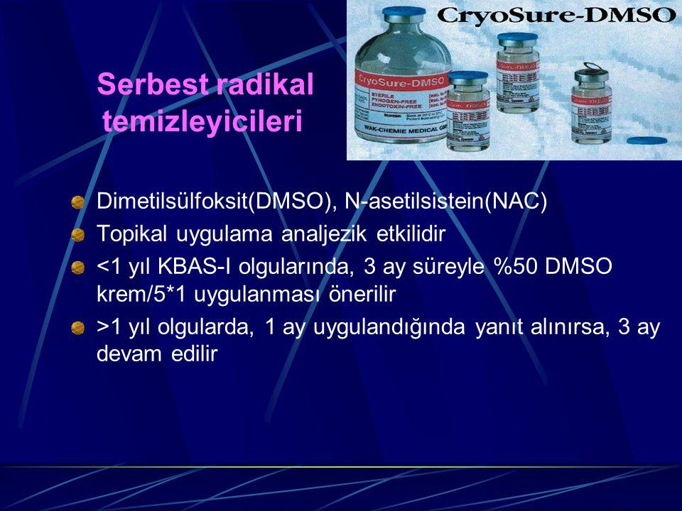Serbest radikal temizleyicileri Dimetilsülfoksit(DMSO), N-asetilsistein(NAC) Topikal uygulama analjezik etkilidir <1 yıl KBAS-I olgularında, 3 ay süre