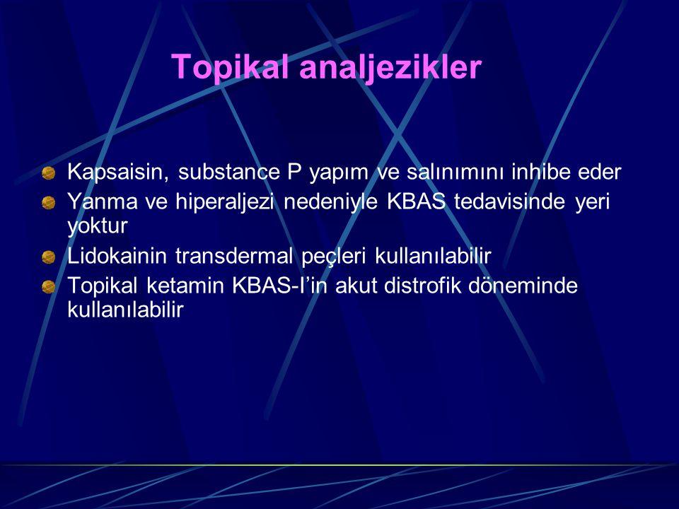 Topikal analjezikler Kapsaisin, substance P yapım ve salınımını inhibe eder Yanma ve hiperaljezi nedeniyle KBAS tedavisinde yeri yoktur Lidokainin tra