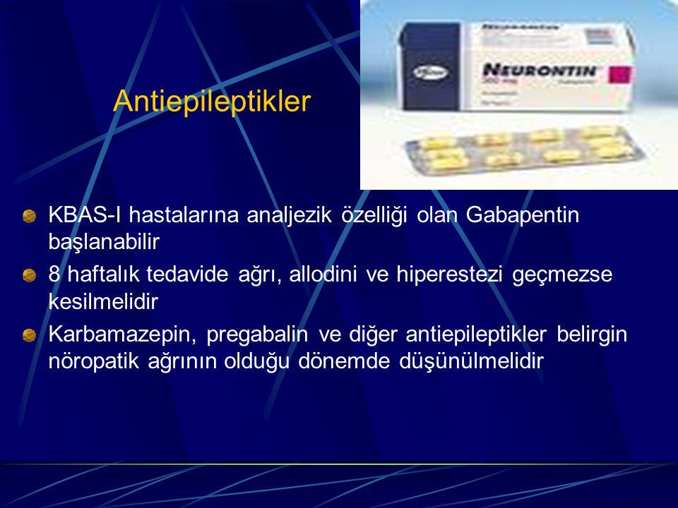 Antiepileptikler KBAS-I hastalarına analjezik özelliği olan Gabapentin başlanabilir 8 haftalık tedavide ağrı, allodini ve hiperestezi geçmezse kesilme