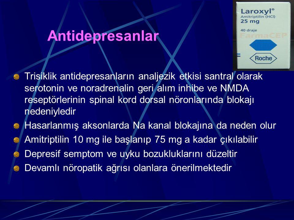 Antidepresanlar Trisiklik antidepresanların analjezik etkisi santral olarak serotonin ve noradrenalin geri alım inhibe ve NMDA reseptörlerinin spinal