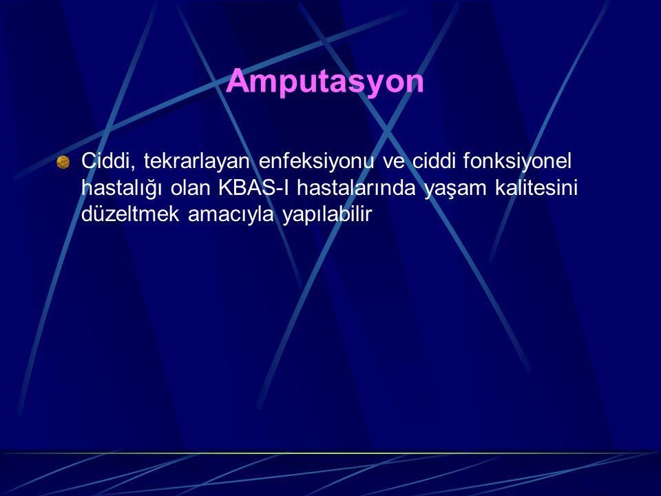 Amputasyon Ciddi, tekrarlayan enfeksiyonu ve ciddi fonksiyonel hastalığı olan KBAS-I hastalarında yaşam kalitesini düzeltmek amacıyla yapılabilir