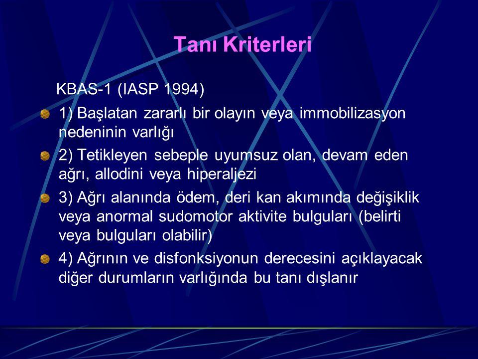 Tanı Kriterleri KBAS-1 (IASP 1994) 1) Başlatan zararlı bir olayın veya immobilizasyon nedeninin varlığı 2) Tetikleyen sebeple uyumsuz olan, devam eden