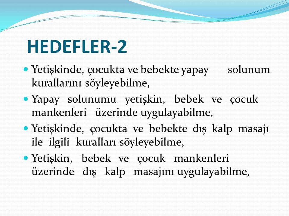 Yetişkinde, çocukta ve bebekte yapay solunum kurallarını söyleyebilme, Yapay solunumu yetişkin, bebek ve çocuk mankenleri üzerinde uygulayabilme, Yetişkinde, çocukta ve bebekte dış kalp masajı ile ilgili kuralları söyleyebilme, Yetişkin, bebek ve çocuk mankenleri üzerinde dış kalp masajını uygulayabilme, HEDEFLER-2