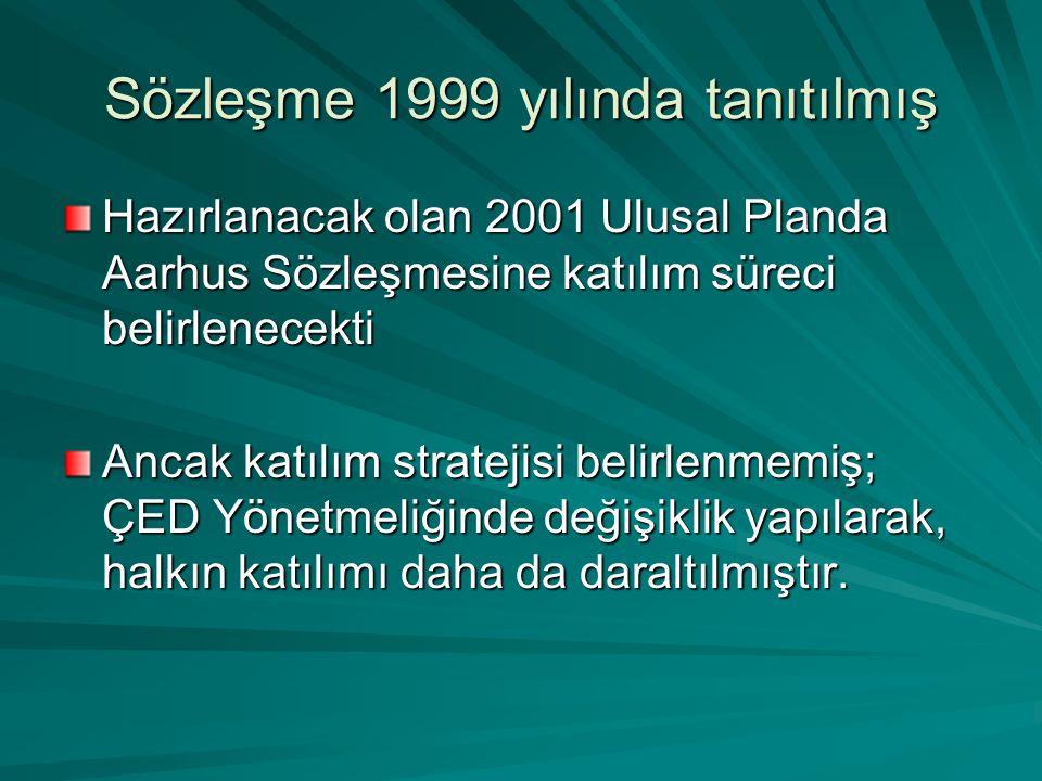 Sözleşme 1999 yılında tanıtılmış Hazırlanacak olan 2001 Ulusal Planda Aarhus Sözleşmesine katılım süreci belirlenecekti Ancak katılım stratejisi belirlenmemiş; ÇED Yönetmeliğinde değişiklik yapılarak, halkın katılımı daha da daraltılmıştır.