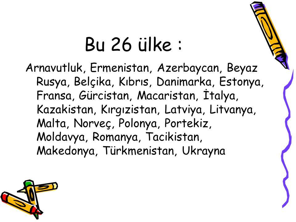 Bu 26 ülke : Arnavutluk, Ermenistan, Azerbaycan, Beyaz Rusya, Belçika, Kıbrıs, Danimarka, Estonya, Fransa, Gürcistan, Macaristan, İtalya, Kazakistan, Kırgızistan, Latviya, Litvanya, Malta, Norveç, Polonya, Portekiz, Moldavya, Romanya, Tacikistan, Makedonya, Türkmenistan, Ukrayna