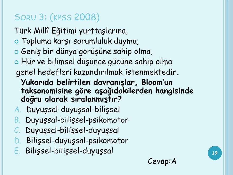 S ORU 3: ( KPSS 2008) Türk Millî Eğitimi yurttaşlarına, Topluma karşı sorumluluk duyma, Geniş bir dünya görüşüne sahip olma, Hür ve bilimsel düşünce g