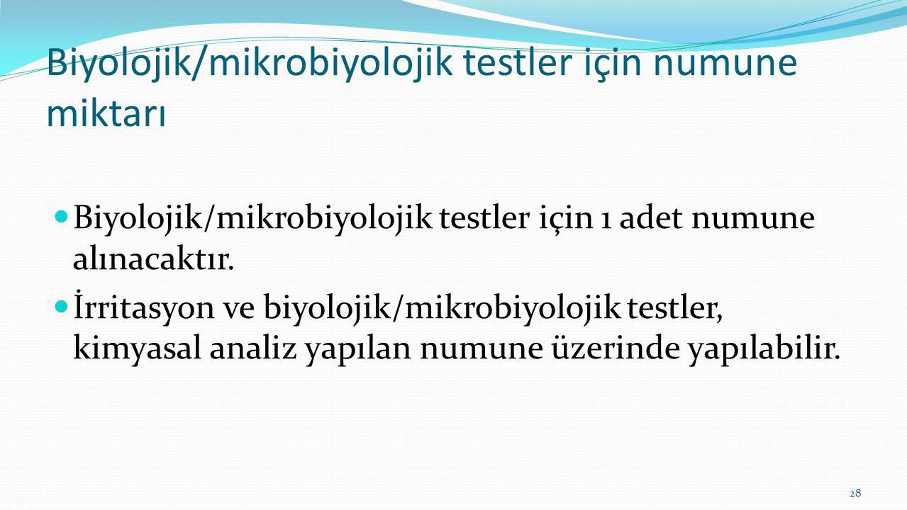 Biyolojik/mikrobiyolojik testler için numune miktarı Biyolojik/mikrobiyolojik testler için 1 adet numune alınacaktır. İrritasyon ve biyolojik/mikrobiy