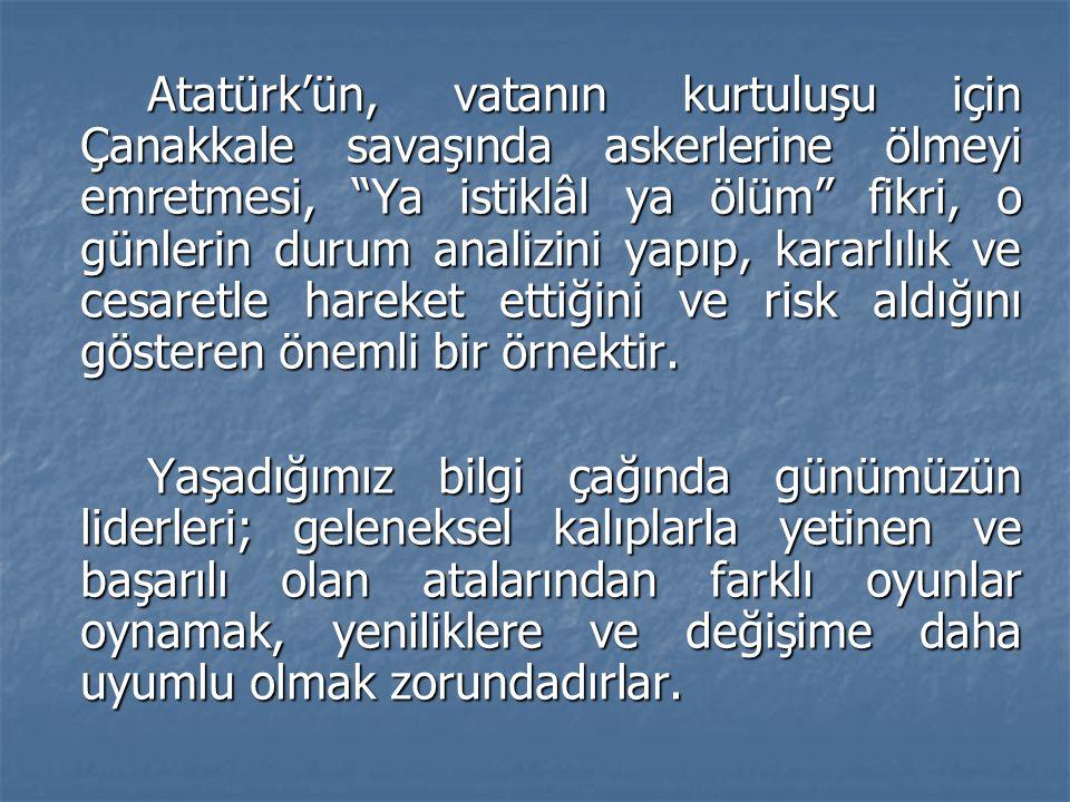 """Atatürk'ün, vatanın kurtuluşu için Çanakkale savaşında askerlerine ölmeyi emretmesi, """"Ya istiklâl ya ölüm"""" fikri, o günlerin durum analizini yapıp, ka"""
