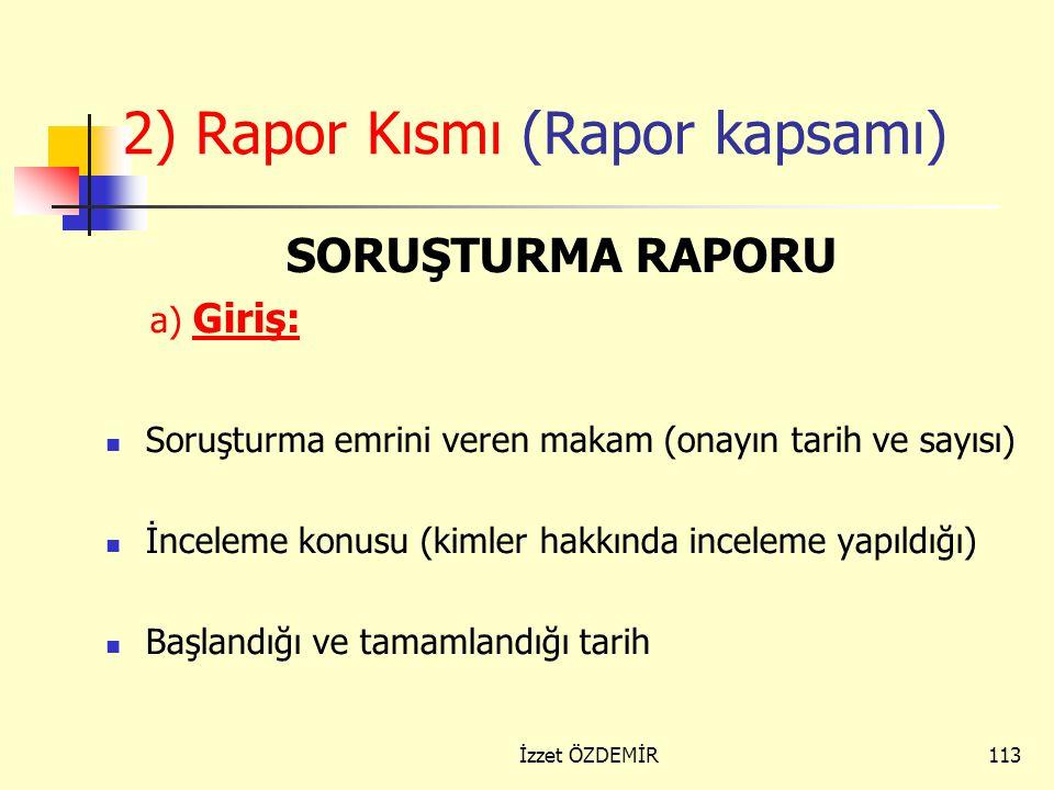 112 Soruşturma Raporunun Kısımları Soruşturma Raporunun Kısımları 1) Rapor kapağı 1) Rapor kapağı  Müfettişin adı Soruşturma emrini veren makam (onay