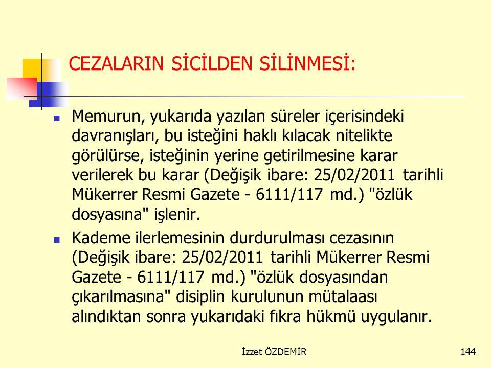 143 CEZALARIN SİCİLDEN SİLİNMESİ: Disiplin cezaları memurun (Değişik ibare: 25/02/2011 tarihli Mükerrer Resmi Gazete - 6111/117 md.)