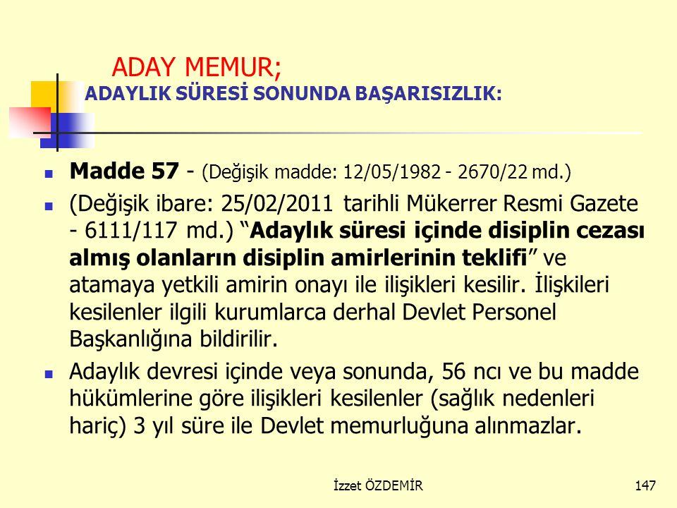146 ADAY MEMUR; ADAYLIK DEVRESİ İÇİNDE GÖREVE SON VERME Madde 56 - ( Değişik madde: 12/05/1982 - 2670/21 md.) Adaylık süresi içinde temel ve hazırlayı