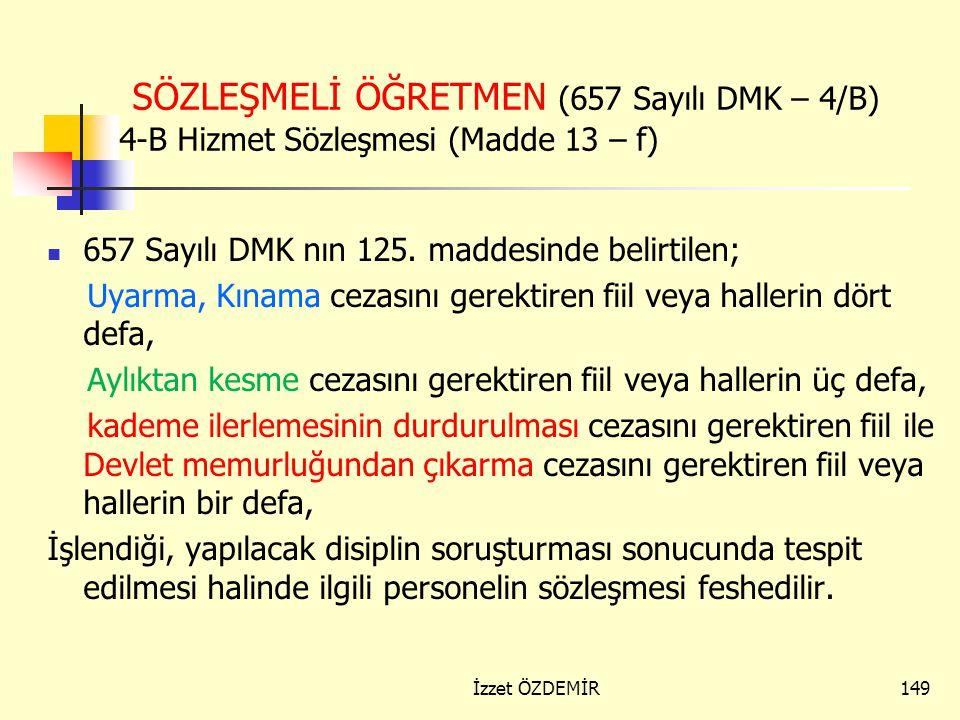 148 SÖZLEŞMELİ ÖĞRETMEN (657 Sayılı DMK – 4/B) 4-B Hizmet Sözleşmesi (Madde 13 – e) 1702 ve 4357 Sayılı Kanunlarda belirtilen ihtar, tevbih cezasını g