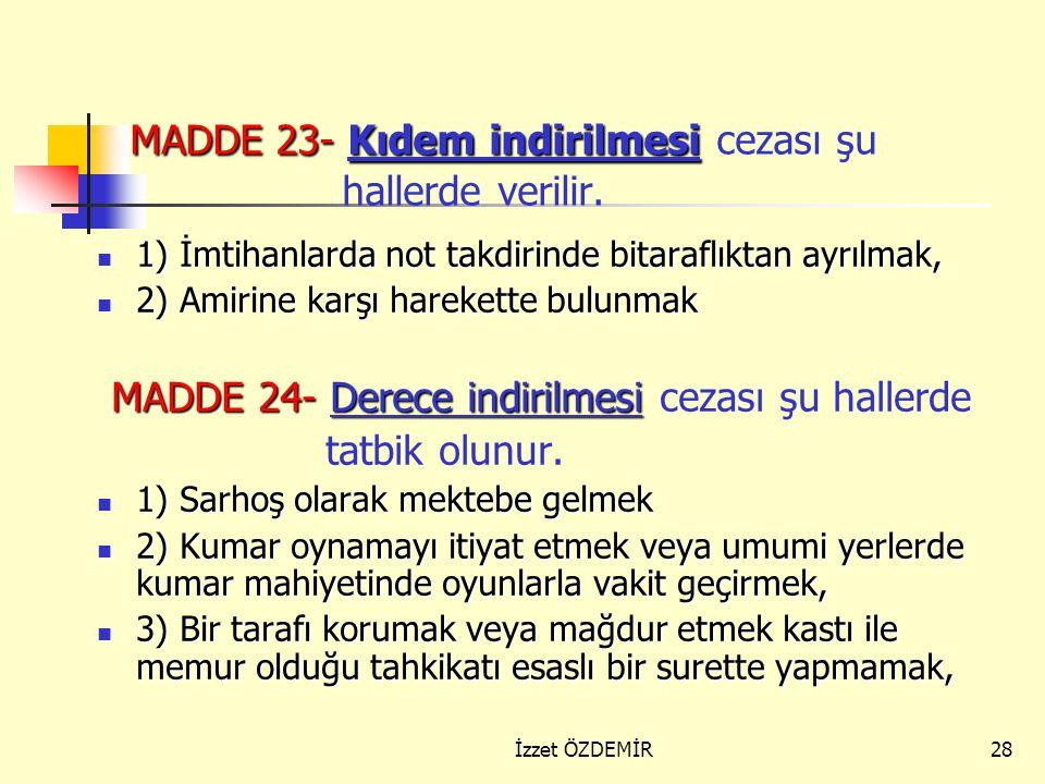 27 MADDE 22- Maaş kesilmesi cezası şu hallerde verilir. Maaş, fiilin derecesine göre bir günlükten on beş günlüğe kadar kesilir. Daha ziyade kesilmez.