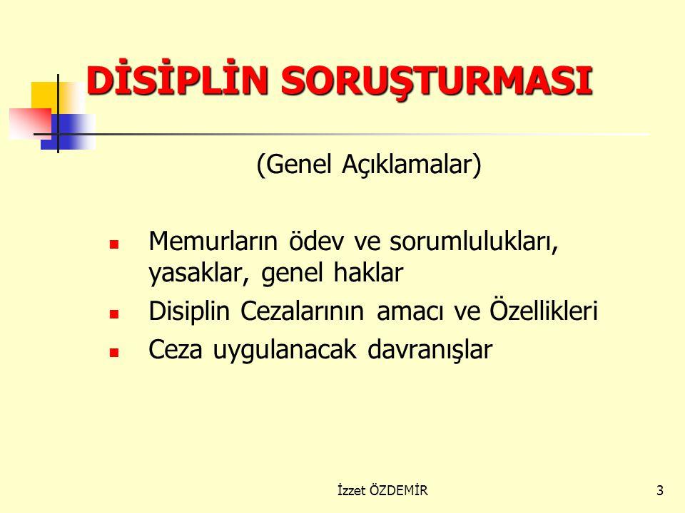 2 I) DİSİPLİN SORUŞTURMASI (Genel Açıklamalar) Memurların ödev ve sorumlulukları, yasaklar, genel haklar Disiplin Cezalarının amacı ve Özellikleri Cez