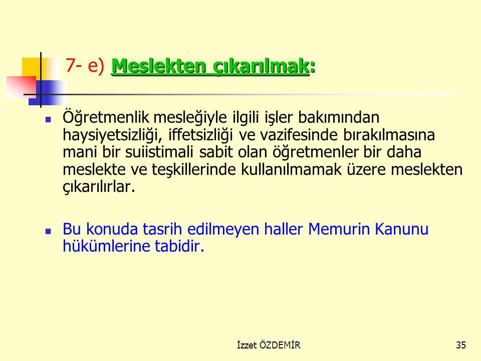 34 7- d) Vazifelerine son verilmek: Talebelerine, okul ve meslek mensuplarına iftira eden veya ettirenlerle bir kıdem müddeti içinde iki defadan fazla