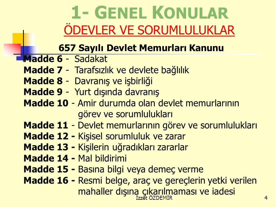 3 (Genel Açıklamalar) Memurların ödev ve sorumlulukları, yasaklar, genel haklar Disiplin Cezalarının amacı ve Özellikleri Ceza uygulanacak davranışlar