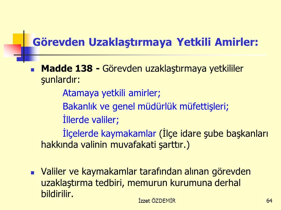 63 9) Görevden Uzaklaştırma Görevden uzaklaştırma: Madde 137 - Görevden uzaklaştırma, Devlet kamu hizmetlerinin gerektirdiği hallerde, görevi başında